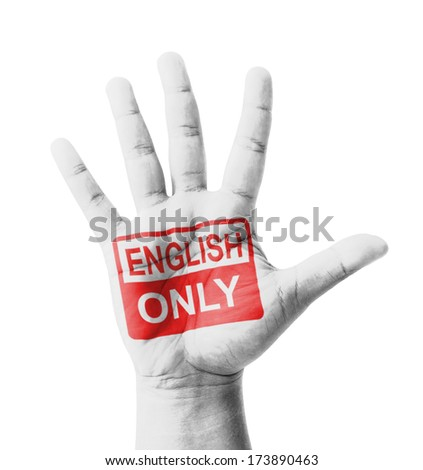 Open hand raised, English Only sign painted, multi purpose concept - isolated on white background - stock photo