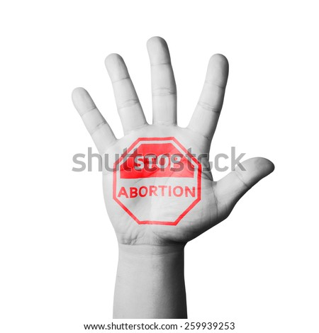 Open Hand Raised, Stop Aborting Sign Painted - stock photo
