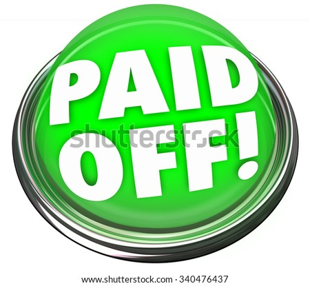 Paid Off words on a green 3d button or light to illustrate your final, last or completed payment on a loan or mortgage - stock photo