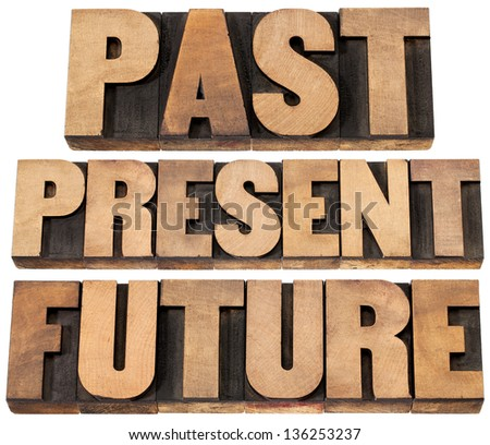 past, present, future - a collage of isolated words in vintage letterpress wood type printing blocks - stock photo