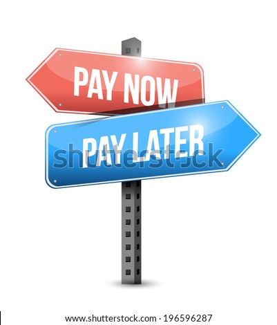 pay now or pay later sign illustration design over a white background - stock photo
