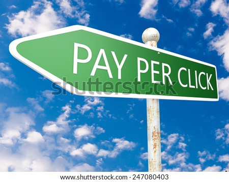 Pay per Click - street sign illustration in front of blue sky with clouds. - stock photo