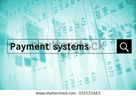 Payment system written in search bar with the financial data visible in the background. Multiple exposure photo. - stock photo