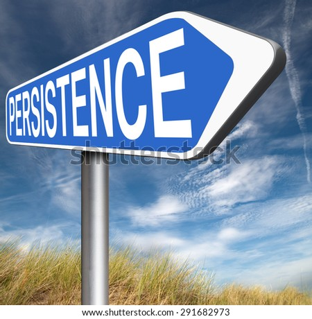 Persistence dont stop or quit! road sign keep on trying, try again untill you succeed, never give up hope for success.   - stock photo