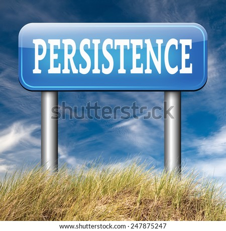 Persistence road sign arrow Never stop or quit! keep on trying, try again untill you succeed, never give up hope for success.  - stock photo