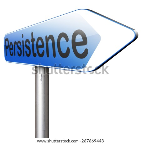 Persistence will pay off! Never stop or quit! keep on trying, try again untill you succeed, never give up hope for success. - stock photo