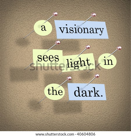 Pieces of paper each containing a word pinned to a cork board reading A Visionary Sees Light in the Dark. - stock photo