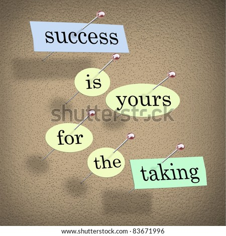 Pieces of paper each containing a word pinned to a cork board reading Success is Yours for the Taking, motivating you to achieve and accomplish your goals - stock photo