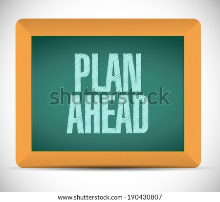 plan ahead message illustration design over a white background - stock photo