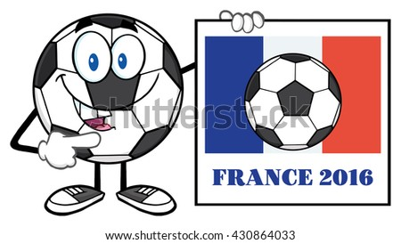 Pointing Soccer Ball Cartoon Mascot Character Pointing To A Sign With France Flag And Text France 2016 Year. Raster Illustration Isolated On White Background - stock photo