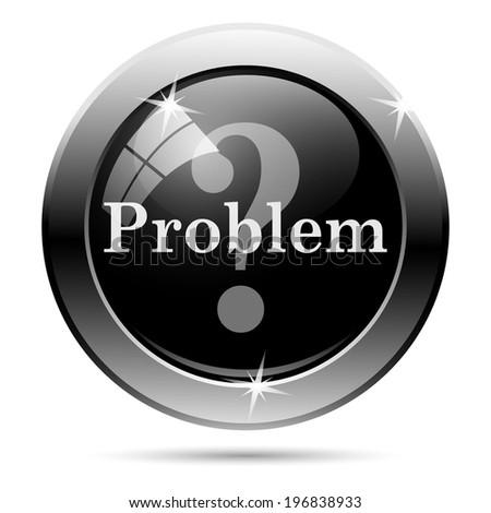 Problem icon. Metallic internet button on white background.  - stock photo