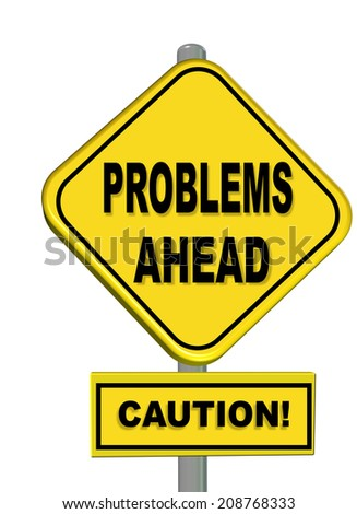 problems ahead caution, sign - stock photo