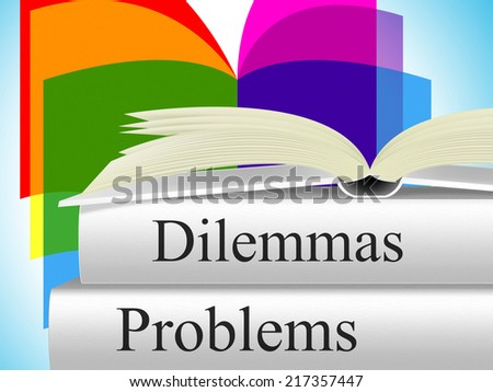 Problems Dilemmas Showing Difficult Choice And Setback - stock photo