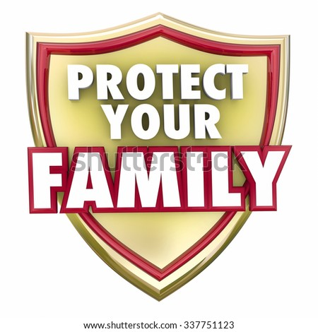 Protect Your Family words on a gold shield to illustrate home or house safety, security and safeguarding - stock photo
