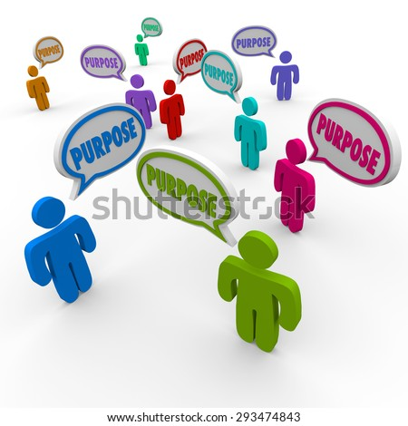 Purpose word in speech bubbles over people with a mission, goal, objective or ambition to achieve with success in life - stock photo