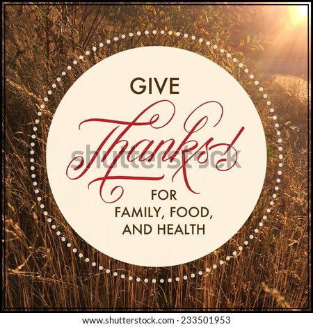 Quote - give  thanks for family, food, and health - stock photo