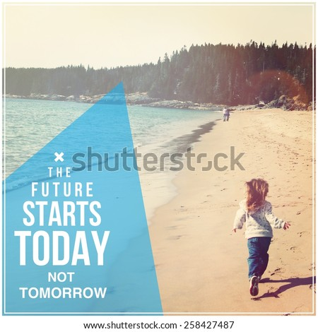 Quote - The future starts today not tomorrow with girl on beach - stock photo
