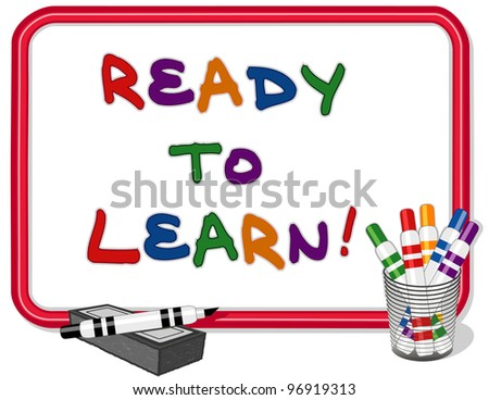 Ready to Learn. Text on red frame whiteboard with multicolored marker pens and dry eraser. For daycare, preschool, kindergarten, grade school. - stock photo