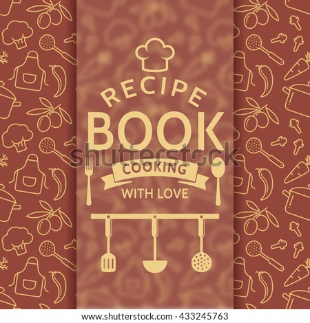 Recipe book. Cooking with love. Elegant cover with outline culinary symbols and typographic badge. Raster background in brown and beige colors. - stock photo