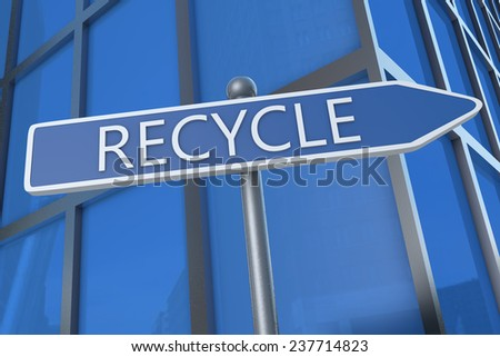 Recycle - illustration with street sign in front of office building. - stock photo