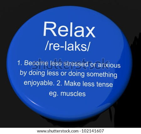 Relax Definition Button Shows Less Stress And Tense - stock photo