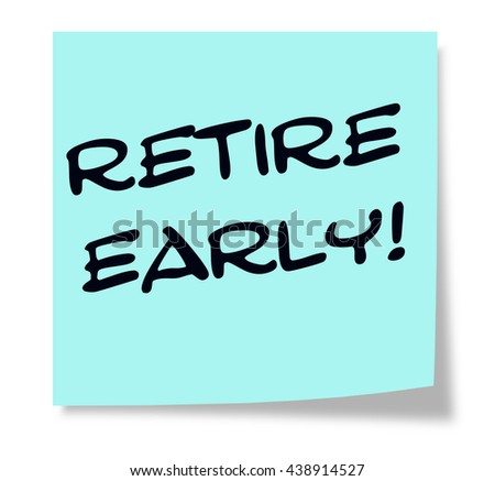 Retire, Early written on a blue sticky note making a great concept. - stock photo