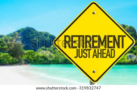Retirement Just Ahead sign with beach background - stock photo