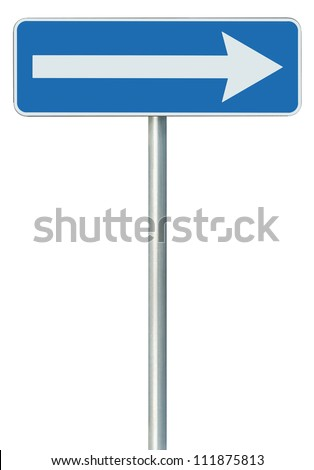 Right traffic route only direction sign turn pointer, blue isolated roadside signage, white arrow icon and frame roadsign, grey pole post - stock photo