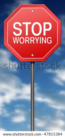 "Road Sign Metaphor with ""Stop Worrying"" - stock photo"