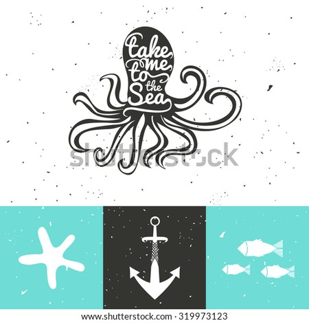 Romantic marine set with typography posters. Octopus, anchor, fish and starfish. Take me to the sea. Trendy home decoration, greeting and postal cards design, t-shirt print - stock photo
