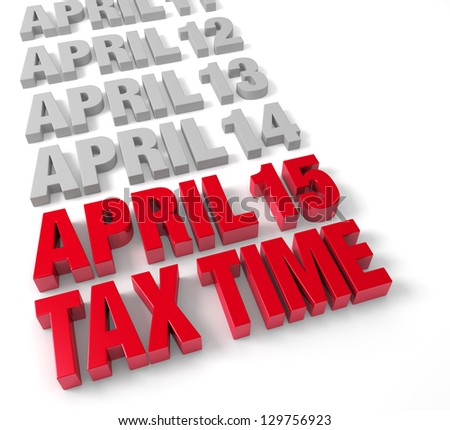 """Row of days in April in muted gray leading up to """"April 15"""" and """"TAX TIME in shiny red.  Isolated on white. - stock photo"""