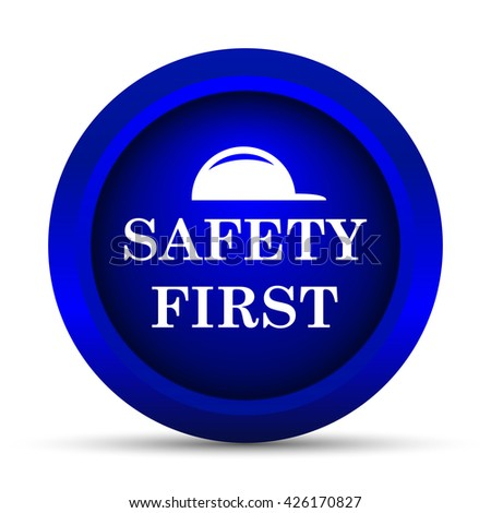 Safety first icon. Internet button on white background.