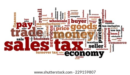 Sales tax - finance issues and concepts tag cloud illustration. Word cloud collage concept. - stock photo