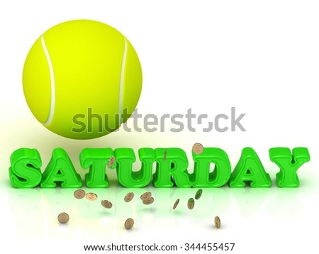 SATURDAY- bright green letters, tennis ball, gold money on white background - stock photo