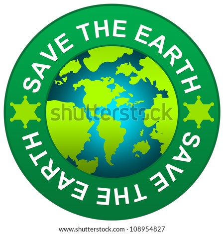 Save The Earth Circle Sign for Save The Earth Concept Isolated on White Background - stock photo