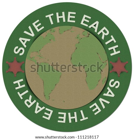 Save The Earth Concept Present By Green Save The Earth Circle Sign Made From Recycle Paper Isolated on White Background - stock photo