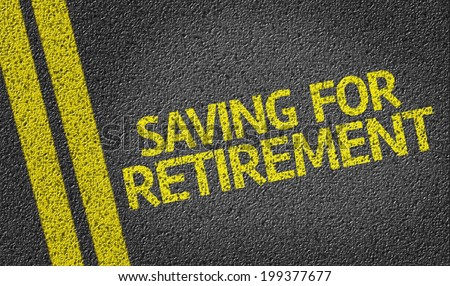 Saving For Retirement written on the road - stock photo