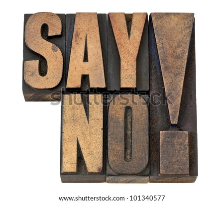 say no exclamation - time management or fighting violence concept isolated text in vintage letterpress wood type - stock photo