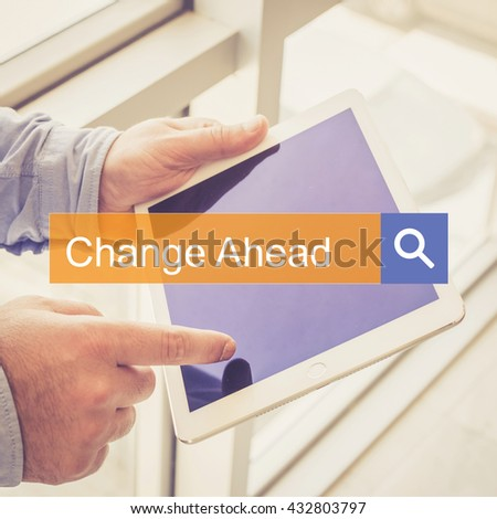 SEARCH TECHNOLOGY COMMUNICATION  Change Ahead TABLET FINDING CONCEPT - stock photo
