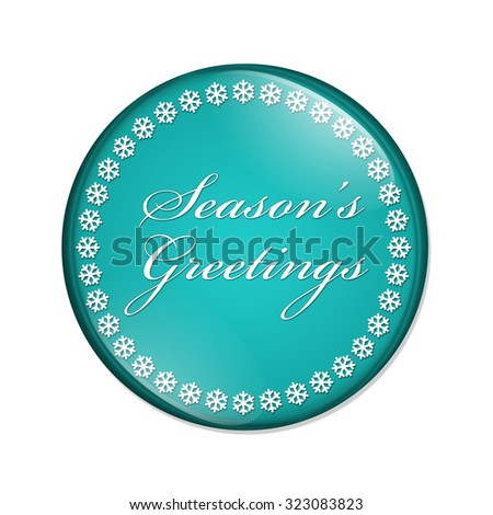 Season's Greetings Button, A teal button with snowflakes with words Season's Greetings isolated on a white background - stock photo