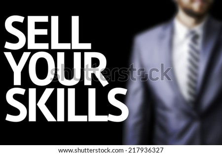 Sell Your Skills written on a board with a business man on background - stock photo