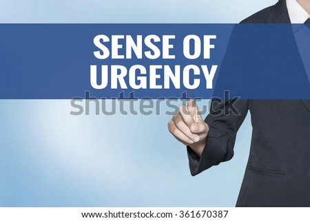 a sense of urgency in your workforce business essay Discussion step 1: increase urgency according to the authors, the first stage of large-scale transformation should be to create a sense of urgency that the change is necessary urgency helps motivate personnel to overcome contentment, fear, anger, or negativity, which result in conflict.