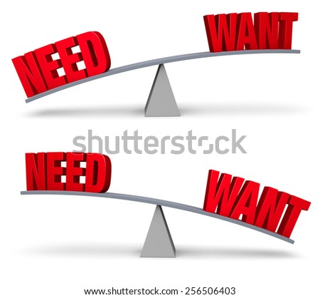 "Set of two images. In each, a red ""NEED"" and ""WANT"" sit on opposite ends of a gray balance board.  In one image, ""NEED"" outweighs ""WANT"" in the other, ""WANT"" outweighs ""NEED"". Isolated on white.  - stock photo"
