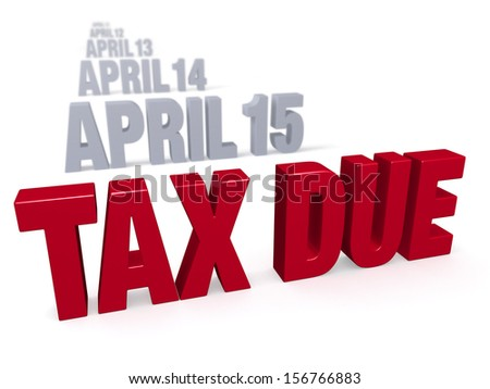 """Sharp focus on bold, red """"TAX DUE"""" in front of a row of plain gray dates leading up to """"APRIL 15"""" which fade into the distance. Isolated on white. - stock photo"""