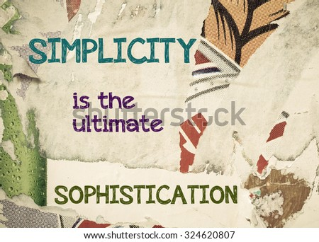 Simplicity is the Ultimate Sophistication- Inspirational message written on vintage grunge background with Old Torn Posters. Motivational concept image - stock photo