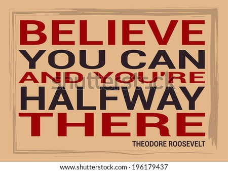 Slide motivational quotation, proverb by Theodore Roosevelt   saying Believe you can and you're halfway there.  - stock photo