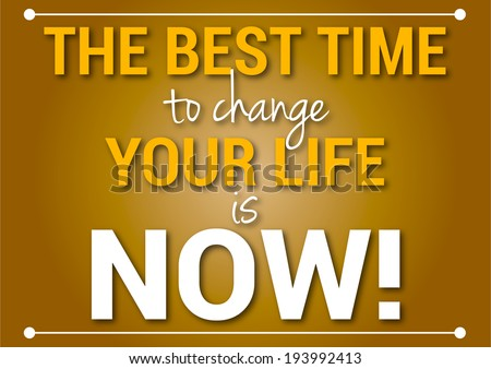 Slide motivational quotation, proverb saying The best time to change your life is now! - stock photo