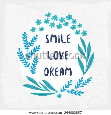 Smile Love Dream inspiration background. Hand drawn floral wreath with quote in blue colors. Cute floral wreath with inspirational text for poster or card design. - stock photo