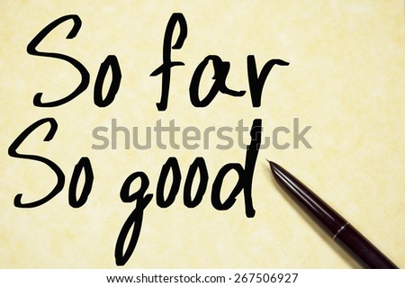 so far so good text write on paper  - stock photo