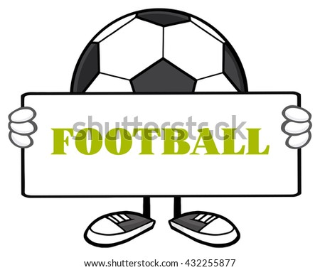 Soccer Ball Faceless Cartoon Mascot Character Holding A Sign. Raster Illustration With Text Football Isolated On White Background - stock photo